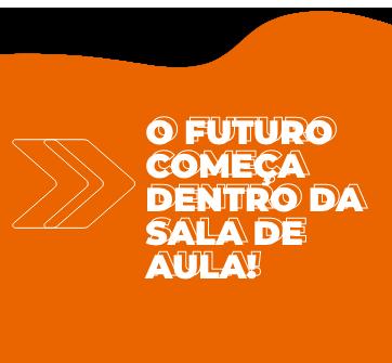O FUTURO COMEÇA DENTRO DA SALA DE AULA